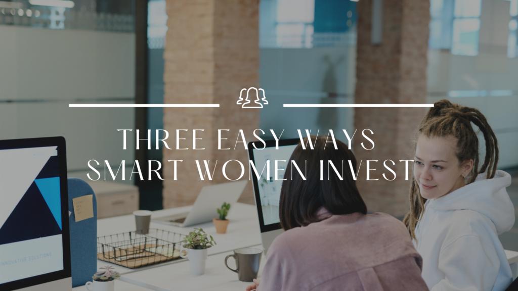 Three easy ways smart women invest
